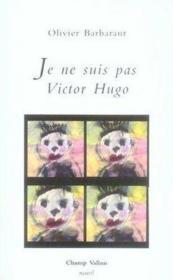 Je ne suis pas Victor Hugo - Couverture - Format classique