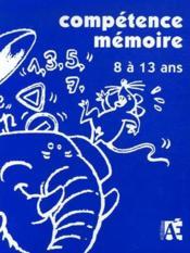 Compétence mémoire ; 8 à 13 ans - Couverture - Format classique
