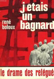 J'Etais Un Bagnard. Le Drame Des Relegues. - Couverture - Format classique