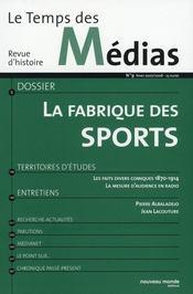 Revue Le Temps Des Medias N.9 ; La Fabrique Des Sports - Intérieur - Format classique