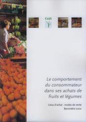 Le comportement du consommateur dans ses achats de fruits et legumes : lieux d'achat, modes de vente, bar - Couverture - Format classique