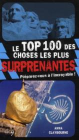 Vente livre :  Le top 100 des choses les plus surprenantes  - Anna Claybourne