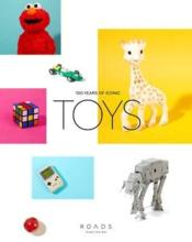 Vente livre :  Toys-100 years of iconic toys  - Stevanne Auerbach