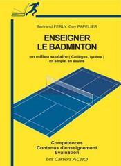 Enseigner le badminton en milieu scolaire (collége, lycée) - Intérieur - Format classique