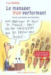 Le Manager Trop Performant. Sa Vie, Son Oeuvre, Ses Tourments - Couverture - Format classique
