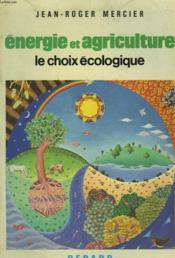 Energie Et Agriculture, Le Choix Ecologique - Couverture - Format classique