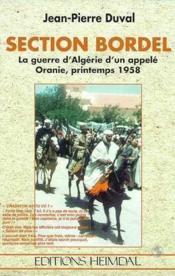 La section bordel ; la guerre d'algerie d'un appele oranie 1958 ; chasseur as-tu-vu - Couverture - Format classique