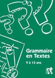 Grammaire en textes ; 9 à 13 ans - Couverture - Format classique