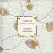 Amour, J'Écris Ton Nom. Une Anthologie Des Plus Beaux Textes Littéraires - Couverture - Format classique