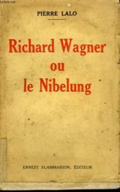 Richard Wagner Ou Le Nibelung. - Couverture - Format classique