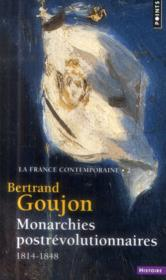 Vente  La France contemporaine t.2 ; monarchies postrévolutionnaires ; 1814-1848  - Bertrand Goujon