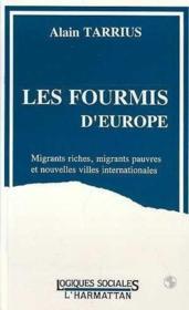 Les fourmis d'Europe ; migrants riches, migrants pauvres et nouvelles villes internationales - Couverture - Format classique
