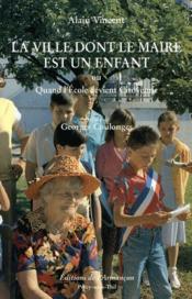 La Ville Dont Le Maire Est Un Enfant - Couverture - Format classique