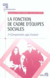 La Fonction De Cadres D Equipes Sociales. Comprendre, Agir, Evoluer - Couverture - Format classique