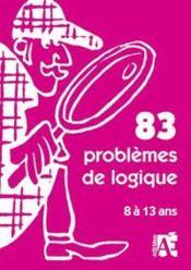 83 problèmes de logique ; 8 à 13 ans - Couverture - Format classique
