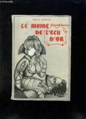 Le Moine De L Ecu D Or. Un Moine Guerrier A L Epoque Des Mignons. - Couverture - Format classique