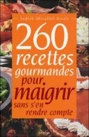 260 Recettes Gourmandes Pour Maigrir Sans S'En Rendre Compte - Couverture - Format classique