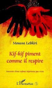 Kif-Kif Piment Comme Il Respire ; Souvenirs D'Une Enfance Algerienne Pas Triste - Intérieur - Format classique