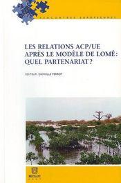 Relations ACP/UE apres le modèle de Lomé : quel partenariat ? - Intérieur - Format classique