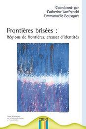 Frontières brisées ; régions de frontières, creuset d'identités - Intérieur - Format classique