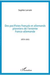 Des pacifistes français et allemands pionniers de l'entente franco-allemande 1870-1925 - Couverture - Format classique