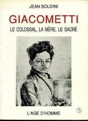 Giacometti : Le Colossal, La Mere, Le Sacre - Couverture - Format classique