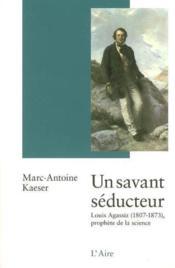 Savant Seducteur -Un- Louis Agassiz 1807 - Couverture - Format classique