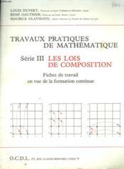 Travaux Pratiques De Mathematiques Serie Iii. Les Lois De Composition. Fiches De Travail En Vue De La Formation Continue - Couverture - Format classique