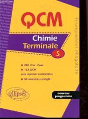 Qcm Chimie Terminale S 200 Vrai Faux 152 Qcm Avec Reponses Commentes 50 Exercices Corriges Nouv.Prg - Couverture - Format classique