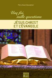 Une Foi, Mille Questions Sur... T.2 ; Jésus-Christ Et L'Evangile - Intérieur - Format classique