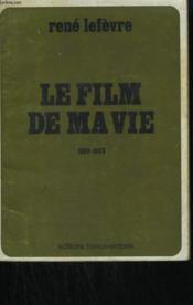 Le Film De Ma Vie. 1939-1973. - Couverture - Format classique