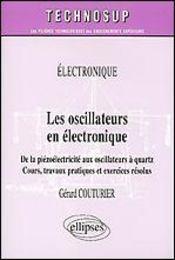 Electronique Les Oscillateurs En Electronique De La Piezoelectricite Aux Oscillateurs A Quartz - Intérieur - Format classique