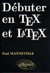 Debuter En Tex Et Latex - Intérieur - Format classique