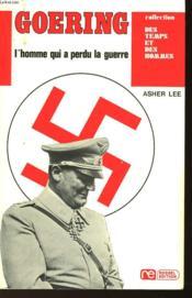 Goering L'Homme Qui A Perdu La Guerre - Couverture - Format classique
