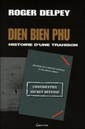 Dien Bien Phu - Histoire D'Une Trahison - Couverture - Format classique
