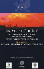 Université d'été ; cours intensif sur le paysage ; paysage, ruralité et oenogastronomie (3e édition) - Couverture - Format classique