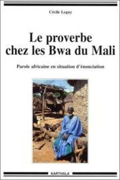 Le proverbe cher les Bwa du Mali ; parole africaine en situation d'énonciation - Couverture - Format classique