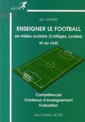 Enseigner le football en milieu scolaire (college, lycee) et au club ; competences, contenus d'enseignement, evaluation - Intérieur - Format classique