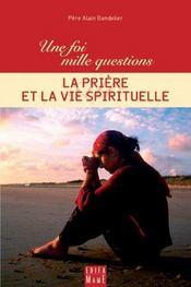 Une Foi, Mille Questions Sur... ; La Prière Et La Vie Spirituelle - Intérieur - Format classique