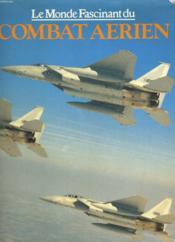 Le Monde Fascinant Du Combat Aerien. - Couverture - Format classique