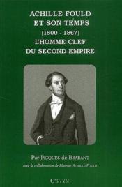 Achille Fould et son temps (1800-1867) l'homme clef du second empire - Couverture - Format classique