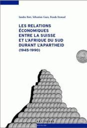 Les relations économiques entre la Suisse et l'Afrique du Sud durant l'apartheid (1945-1990) - Couverture - Format classique