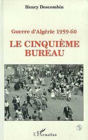 Guerre D'Algerie, 1959-1960 ; Le Cinquieme Bureau - Intérieur - Format classique