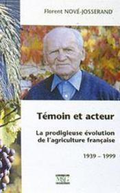 Témoin et acteur ; la prodigieuse évolution de l'agriculture française (1939-1999) - Couverture - Format classique