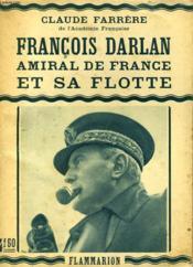 Francois Darlan. Amiral De France Et Sa Flotte. - Couverture - Format classique