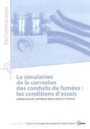 La simulation de la corrosion des conduits de fumees ; les conditions d'essais, performances, resultats - Couverture - Format classique