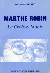 Marthe Robin ; la croix et la joie - Couverture - Format classique