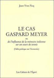 Le cas Gaspard Meyer ; ou de l'influence de la mémoire indienne sur un court de tennis - Couverture - Format classique