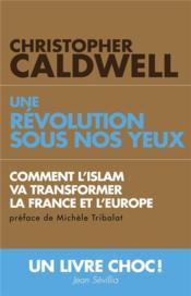 Une révolution sous nos yeux ; comment l'islam va transformer la France et l'Europe - Couverture - Format classique
