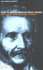 Faire La Guerre Antoine Henri Jomini Volume 2 - Couverture - Format classique